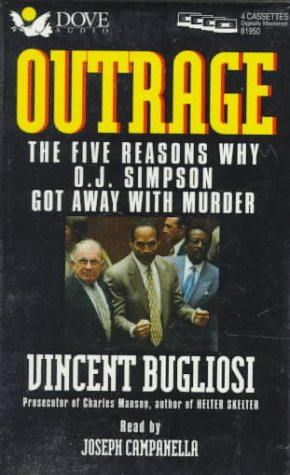 Outrage: The Five Reasons Why O. J. Simpson Got Away With Murder: Vincent Bugliosi