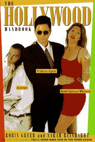 The Hollywood Handbook: The Insiders' Guide to Success: Greer, Robin, Reinhardt, Sarah, Dornan...