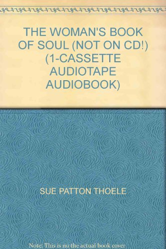 THE WOMAN'S BOOK OF SOUL (NOT ON CD!) (1-CASSETTE AUDIOTAPE AUDIOBOOK) (0787121320) by SUE PATTON THOELE