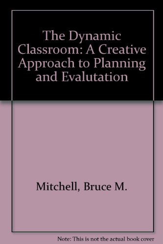 The Dynamic Classroom: A Creative Approach to: Bruce M. Mitchell,
