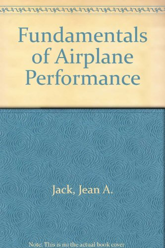 Fundamentals of Airplane Performance: Jack, Jean A.;