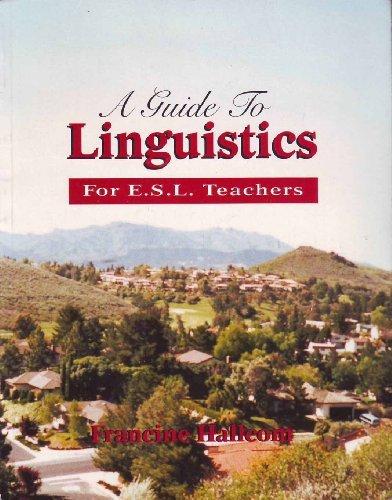 Linguistics for ESL Teachers: Francine G. Hallcom