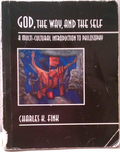 God, the way, and the self: A multi-cultural introduction to philosophy: Fink, Charles K