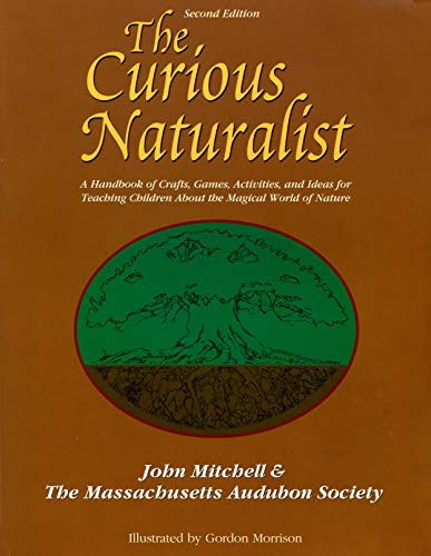 9780787220686: The Curious Naturalist: A Handbook of Crafts, Games, Activities, and Ideas for Teaching Children about the Magical World of Nature (Massachusetts Audubon Society)