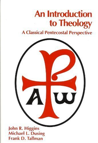 An Introduction to Theology: A Classical Pentecostal: John R. Higgins,