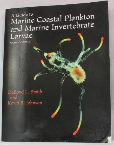 A Guide to Marine Coastal Plankton and Marine Invertebrate Larvae: Deboyd L. Smith, Kevin B. ...