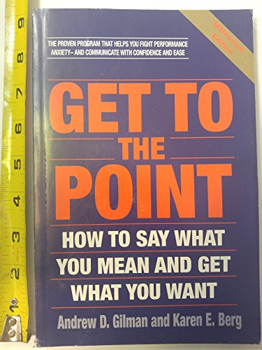 9780787222321: Get to the Point: How to Say What You Mean and Get What You Want