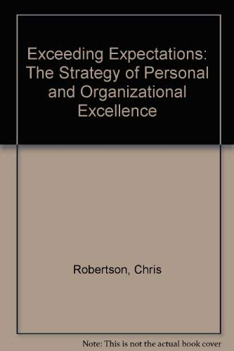 Exceeding Expectations : The Strategy of Personal & Organizational Excellence: Robertson, Chris