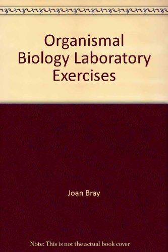 ORGANISMAL BIOLOGY LABORATORY EXERCISES: BRAY JOAN L,
