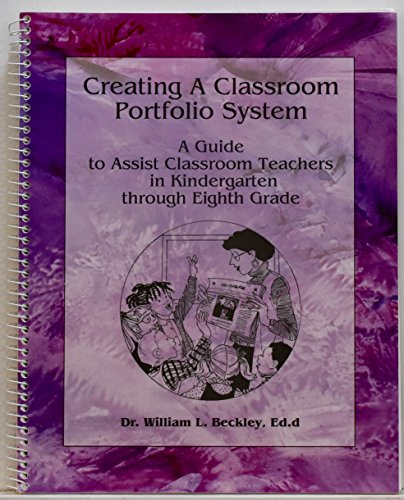 Creating a Classroom Portfolio System: A Guide: Beckley, William