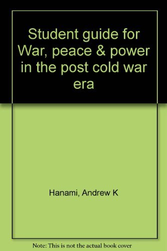 Student guide for War, peace & power: Andrew K Hanami