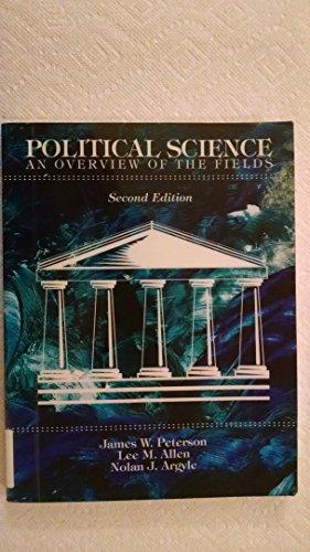 Political Science: An Overview of the Fields: James W. Peterson, Lee M. Allen, Nolan J. Argyle