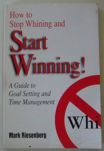9780787242091: How to Stop Whining & Start Winning