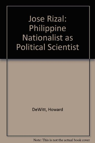 Jose Rizal: Philippine Nationalist as Political Scientist: DeWitt, Howard A