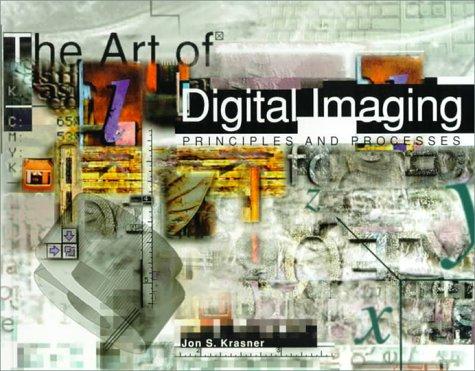 The Art of Digital Imaging: Principles and Processes: Krasner, Jon S.