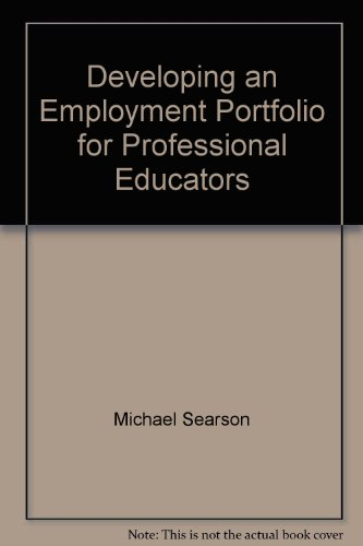 DEVELOPING AN EMPLOYMENTPORTFOLIO FOR PROFESSIONALEDUCATORS: SEARSON MICHAEL, KNIGHT MICHAEL