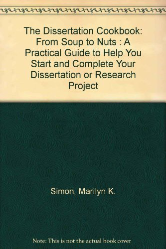 9780787245481: The Dissertation Cookbook: From Soup to Nuts : A Practical Guide to Help You Start and Complete Your Dissertation or Research Project