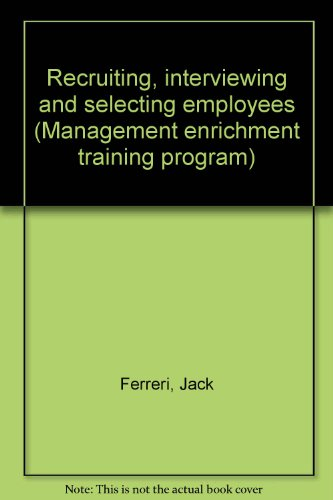 Recruiting, interviewing and selecting employees (Management enrichment training program): Jack ...