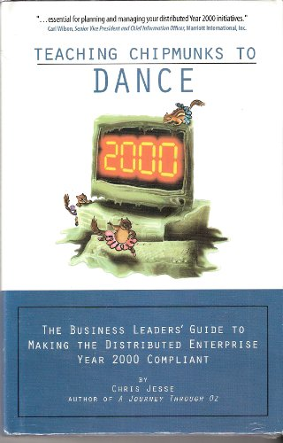 Teaching Chipmunks to Dance: The Business Leader's Guide to Making The Distributed Enterprise Yea...