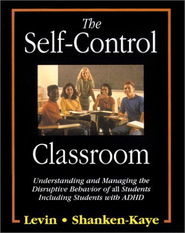 The Self-Control Classroom: Understanding and Managing the: LEVIN JAMES, SHANKEN-KAYE