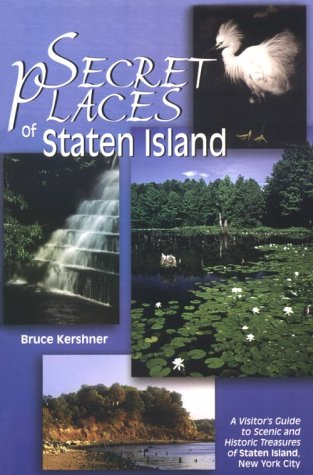 Secret Places of Staten Island: A Visitor's: Kershner, Bruce