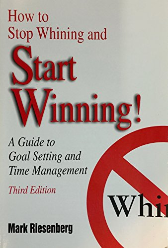 9780787264178: How to Stop Whining and Start Winning!: A Guide to Goal Setting and Time Management