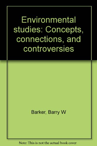 Environmental studies: Concepts, connections, and controversies: Barry W Barker