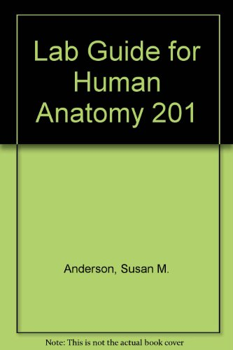 Lab Guide for Human Anatomy 201: Anderson, Susan M.