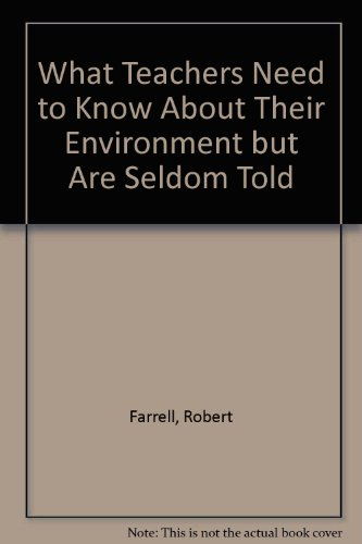 What Teachers Need to Know About Their Environment but Are Seldom Told: Farrell, Robert