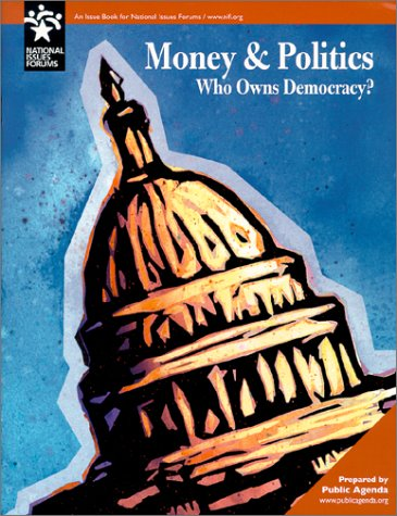 Money & Politics : Who Owns Democracy? (National Issues Forum.): Public Agenda