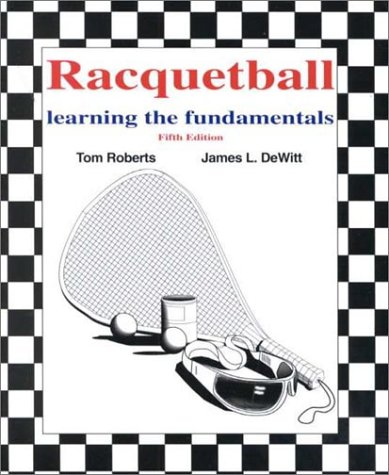 Racquetball: Learning the Fundamentals: Tom Roberts, James L. Dewitt