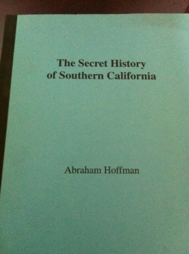 The secret history of Southern California by Hoffman, Abraham: Abraham Hoffman