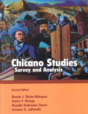 Chicano Studies: Survey and Analysis: Dennis J. Bixler-Marquez,