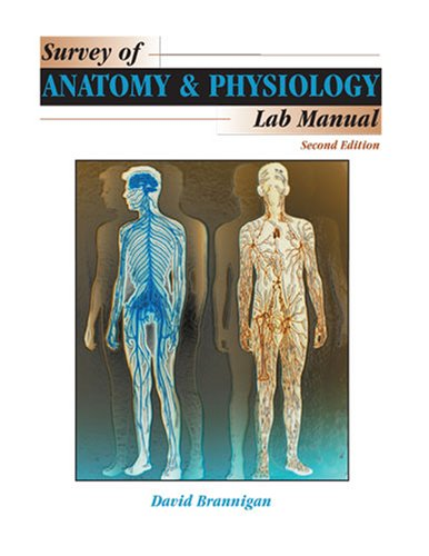 SURVEY OF ANATOMY AND PHYSIOLOGY LAB MANUAL: BRANNIGAN