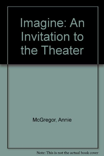 Imagine: An Invitation to the Theater: McGregor, Annie