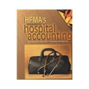 Hfma's Introduction to Hospital Accounting: Healthcare Financial Mgmt