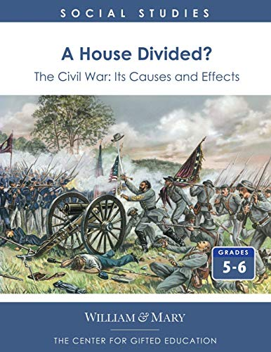 A House Divided?: The Civil War - Its Causes and Effects: Center for Gifted Education Staff