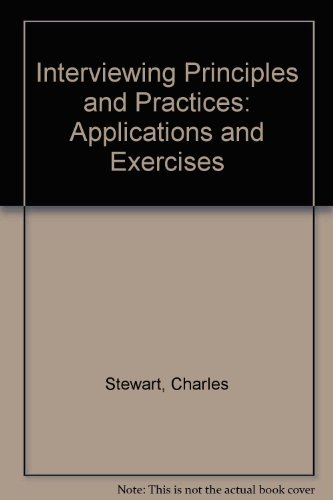 Interviewing Principles and Practices: Applications and Exercises: Charles J. Stewart