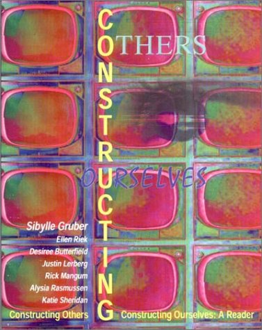 9780787293598: CONSTRUCTING OTHERS, CONSTRUCTING OURSELVES: A READER
