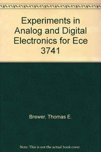 Experiments in Analog and Digital Electronics for Ece 3741: Brewer, Thomas E.