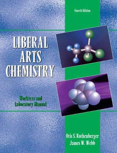 Liberal Arts Chemistry (Worktext and Laboratory Manual): Otis S. Rothenberger,
