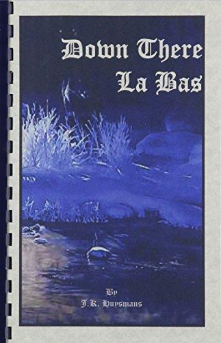Down There/LA Bas: J. K. Huysmans