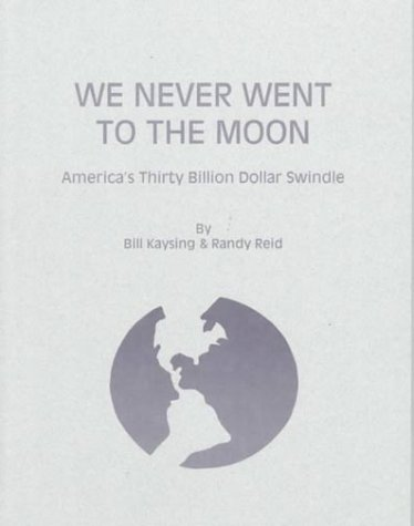 9780787304874: We Never Went to the Moon: America's Thirty Billion Dollar Swindle