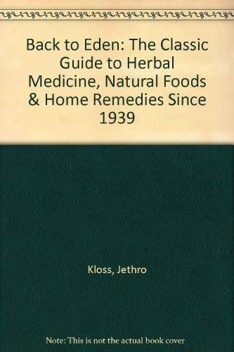9780787305024: Back to Eden: The Classic Guide to Herbal Medicine, Natural Foods & Home Remedies Since 1939