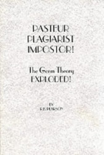 9780787306625: Pasteur, Plagiarist, Impostor!: The Germ Theory Exploded!