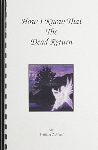 How I Know That the Dead Return: Stead, William Thomas