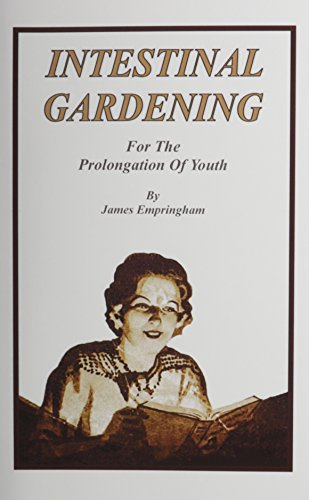 Intestinal Gardening For The Prolongation of Youth: James,Empringham