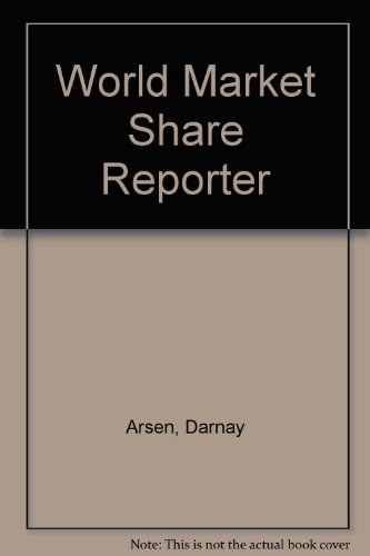 World Market Share Reporter 1996-97: A Compilation of Reported World Market Share Data and Rankings...