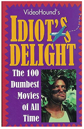 Videohound's Idiot's Delight: The 100 Dumbest Movies