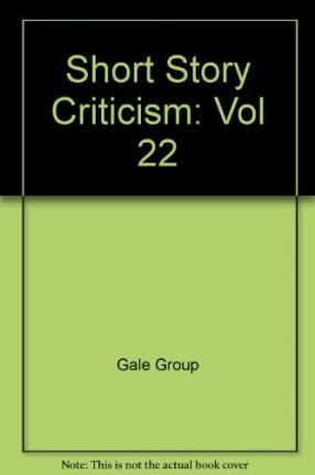 Short Story Criticism: Volume 22. Excerpts from Criticism of the Works of Short Fiction Writers (...